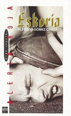 Sólo libros y series: Eskoria. Alfredo Gómez Cerdá. SM, Alerta Roja (15/12/11)