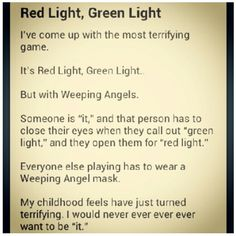 Doctor Who Party Game - Red Light, Green Light: Weeping Angels Edition  OR  Weeping Angels freeze tag – one person is the angel. When her back is turned the kids can move but when she looks at them, they had to stop. If you move you're out. Gah