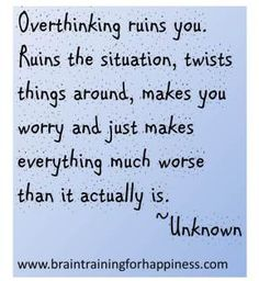 You overthink things