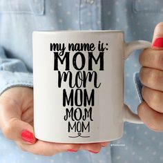 Funny Gift for Mom Ceramic Quote Coffee & Tea Mug - My Name Is Mom Mom Mom Mom