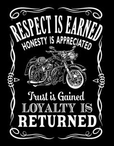 Respect is earned Honesty is appreciated Trust is gained Loyalty is returned Bike Quotes, Motorcycle Quotes, Motorcycle Tips, Hyabusa Motorcycle, Motocross Quotes, Motorcycle Wiring, Motorcycle Images, Motorcycle Clubs, Motorcycle Garage