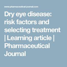Dry eye disease: risk factors and selecting treatment | Learning article | Pharmaceutical Journal