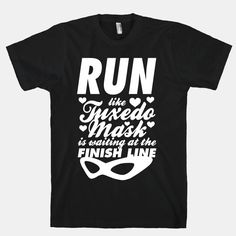 Run Like Tuxedo Mask Is Waiting At The... | T-Shirts, Tank Tops, Sweatshirts and Hoodies | HUMAN