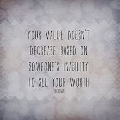 """your value doesn't decrease based on someone's inability to see your worth"" #THIS"