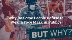 Why Do Some People Refuse to Wear a Face Mask in Public? | Health.com