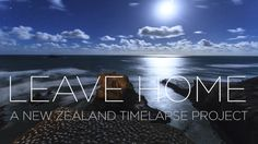 L E A V E    H O M E   -  A NEW ZEALAND TIMELAPSE PROJECT