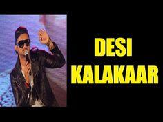 Yo Yo Honey Singh - I am a DESI KALAKAAR not a CELEBRITY. Yo Yo Honey Singh, Stage Name, Desi, Rapper, Hip Hop, Celebrity, Singer, Film, Youtube