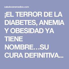 ¡EL TERROR DE LA DIABETES, ANEMIA Y OBESIDAD YA TIENE NOMBRE…SU CURA DEFINITIVA!!!! | Salud con Remedios