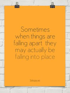 Sometimes when things are falling apart, they may actually be falling into place #19952