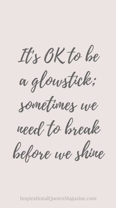 It's ok to be a glowstick inspirational quote about life