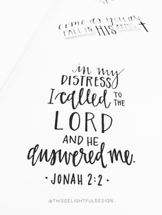 in my distress I called to the Lord and He answered me.   Jonah 2:2   Motivation   Handdrawn   Inspiration   Bible Verse   Faith   Quote   Home Decor   Custom Hand Lettering   Modern Calligraphy    This Delightful Design by Katie Clark   katieclarkk.com
