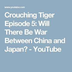 Crouching Tiger Episode 5: Will There Be War Between China and Japan? - YouTube
