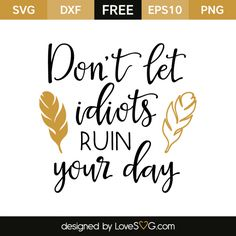 *** FREE SVG CUT FILE for Cricut, Silhouette and more *** Don't let idiots ruin your day