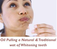Oil Pulling a Natural & Traditional wat of Whitening teeth