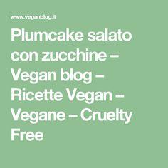 Plumcake salato con zucchine – Vegan blog – Ricette Vegan – Vegane – Cruelty Free