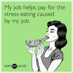 #CryForHelp: My job helps pay for the stress-eating caused by my job.