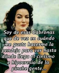 Maria Felix- I love her! Diva Quotes, Bitch Quotes, Me Quotes, Funny Quotes, Qoutes, Queen Quotes, Funny Memes, Latinas Quotes, Mexican Quotes