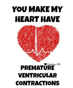 You make my heart have premature ventricular contractions. Nursing humor. Nurse funny. Registered Nurses. RN. Medical humor. Valentine's day cards. Valentine. Fabulous RN.