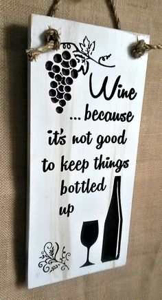 Wine Because It's Not Good To Keep Things Bottled Up CNC-carved and painted wood sign by RandRSigns on Etsy