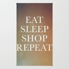 Unique rug. Great gift for shopaholics. Eat. Sleep. Shop. Repeat.