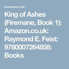 King of Ashes (Firemane, Book 1): Amazon.co.uk: Raymond E. Feist: 9780007264858: Books