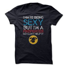 I Hate Being Sexy But Im A Firefighter So I can't Help I T Shirt, Hoodie, Sweatshirts - cheap t shirts T Shirt And Jeans, My T Shirt, Grey Shirt, Grey Sweatshirt, Shirt Men, Polo Shirt, Funny Shirts, Tee Shirts, Hoodie Sweatshirts