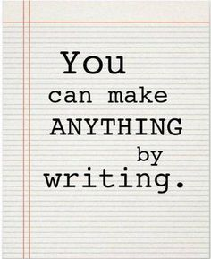 You can make anything by writing!
