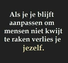 #spreuk #citaat #nederlands #teksten #spreuken #citaten #jezelf #verliezen #aanpassen #mooi Strong Quotes, True Quotes, Words Quotes, Wise Words, Best Quotes, Laura Lee, Inspirational Articles, Broken Quotes, Dutch Quotes