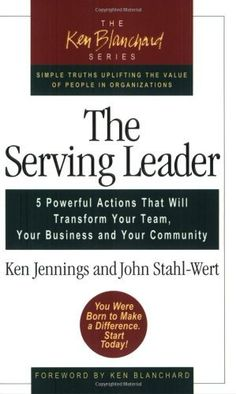 Buy a cheap copy of The Serving Leader: Five Powerful Actions That Will Transform Your Team, Your Business, and Your Community (The Ken Blanchard Series) by Ken Jennings, John Stahl-Wert, Ken Blanchard 1576752658 9781576752654 - A gently used book at Management Books, Good Time Management, Leadership Development, Self Development, Good Books, Books To Read, Servant Leadership, Leadership Tips, Educational Leadership