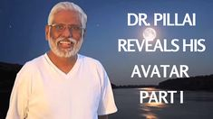 Dr. Pillai (Baba) Reveals His Avatar, Part 1 of 3: I am Here to Remove K...