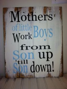 Mothers of little boys work from son up to son down sign. $22.00, via Etsy.