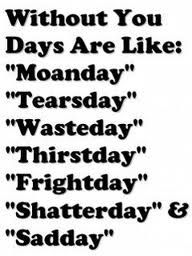 Days of the week without you...  :(