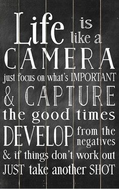 Life Is Like a Camera Just Focus On What's Important & Capture The Good Times .. Develop From The Negative & If Things Don't Work Out Take Another Shot | #quote #inspiration #wall #art