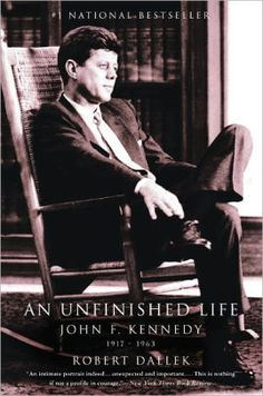 An Unfinished Life: John F. Kennedy, 191 - An Unfinished Life: John F. Kennedy, 1917 - 1963 by Robert Dallek The bestseller . Jackie Kennedy, Les Kennedy, Jaqueline Kennedy, Good Books, Books To Read, My Books, Kennedy Assassination, John Fitzgerald, Books