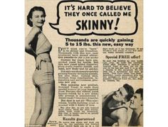 Weight Gain Ad Another weight gaining Ad. Seems like skinny wasn't a good thing back then. Outdated much?