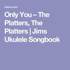 Only You – The Platters, The Platters | Jims Ukulele Songbook