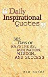 Free Kindle Book -   Daily Inspirational Quotes: 365 days of Happiness, Motivation, Wisdom, And Success