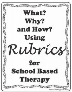 Pediatric Therapy Corner: What? Why? and How? to Use Rubrics for School Based Therapy - pinned by @PediaStaff – Please Visit ht.ly/63sNt for all our pediatric therapy pins
