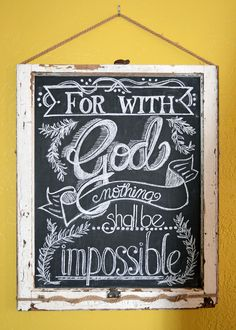 """For with God nothing shall be impossible."" Luke 1:37 By Carrie Jo 2014 Chalkboard Lettering, Chalkboard Designs, Luke 1 37, Let's Pray, Colossians 1, Christmas Chalkboard, Chalkboards, Chalk Art, Lettering Design"