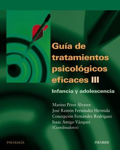 Guía de tratamientos psicológicos eficaces. III, Infancia y adolescencia / coordinadores, Marino Pérez Álvarez ... [et al.]