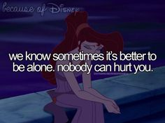 We know sometimes it's better to be alone so nobody can hurt you