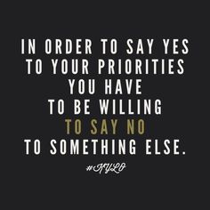 """Oh my goodness, YES, learning this currently! """"Sometimes we need to say no to what's good, to have time for what's Best""""!"""