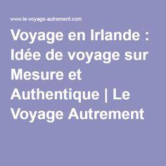 Voyage en Irlande : Idée de voyage sur Mesure et Authentique   Le Voyage Autrement