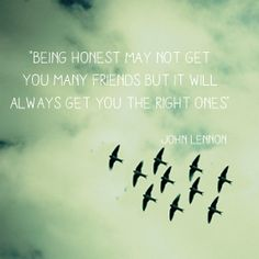 """""""being honest may not get you many friends, but it will always get you the right ones"""" - John Lennone #nationalhonestyday"""