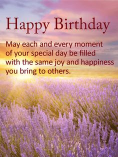 Lavender Happy Birthday Wishes Card : A soothing purple sunset creates the most serene setting for this sentimental birthday card. Rows of rich purple flowers gently blow in the wind, as the heartfelt message helps capture that same mood. This is a beautiful birthday card to send to close friends & family members, whether you're celebrating together or sending your best wishes from miles away.