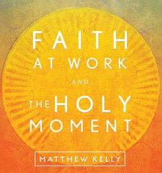New  MATTHEW KELLY!! Faith at Work & The Holy Moment Free Preview Awesome Talk #Catholic