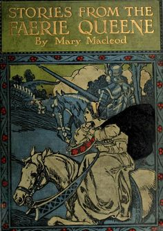 Stories from the Faerie queene [retold] by Mary Macleod ; with introduction by John W. Hales ; drawings by A. G. Walker. Published 1905 by F.A. Stokes in New York . About the Book Recounts the adventures of six knights each representing a different virtue.