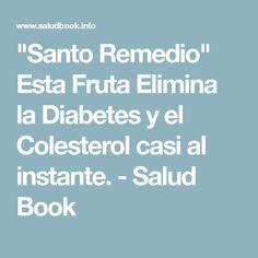 """""""Santo Remedio"""" Esta Fruta Elimina la Diabetes y el Colesterol casi al instante. - Salud Book"""