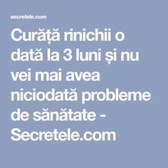 Curăță rinichii o dată la 3 luni și nu vei mai avea niciodată probleme de sănătate - Secretele.com Good To Know, Helpful Hints, Cancer, Health Fitness, Mai, Healthy, Tips, Pandora, Garden