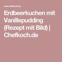 Erdbeerkuchen mit Vanillepudding (Rezept mit Bild)   Chefkoch.de